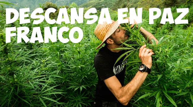 Franco Loja: adiós a toda una leyenda del mundo de la marihuana