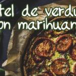 Pastel de verduras con marihuana